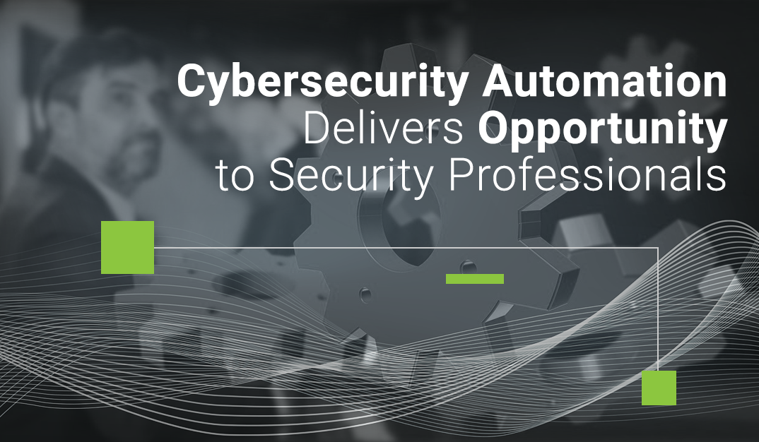 Cybersecurity Automation Delivers Opportunity to Security Professionals