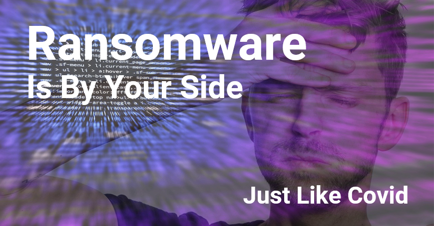 Ransomware is By Your Side Just like COVID