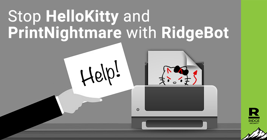 Stop HelloKitty and PrintNightmare with RidgeBot