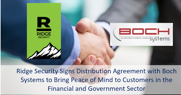 Ridge Security Signs Distribution Agreement with Boch Systems to Bring Peace of Mind to Customers in the Financial and Government Sector