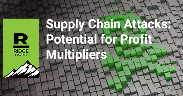 Supply Chain Attacks: Potential for Profit Multipliers