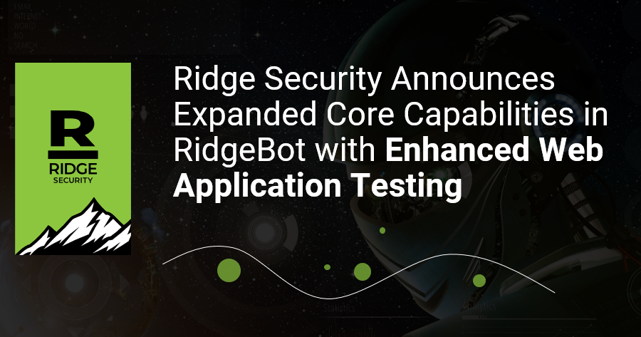 Ridge Security Announces Expanded Core Capabilities in RidgeBot with Enhanced Web Application Testing